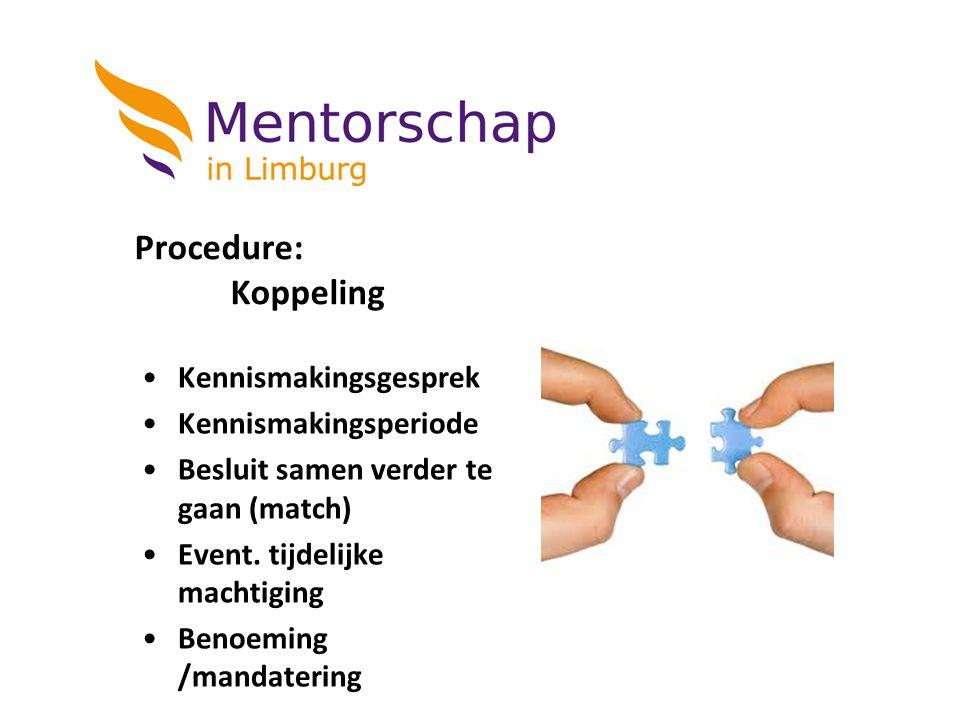 Procedure: Koppeling Kennismakingsgesprek Kennismakingsperiode Besluit samen verder te gaan (match) Event. tijdelijke machtiging Benoeming /mandaterin