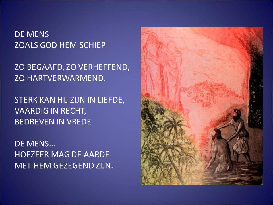 DE MENS ZOALS GOD HEM SCHIEP ZO BEGAAFD, ZO VERHEFFEND, ZO HARTVERWARMEND. STERK KAN HIJ ZIJN IN LIEFDE, VAARDIG IN RECHT, BEDREVEN IN VREDE DE MENS…