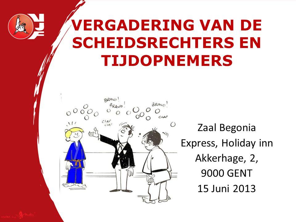 VERGADERING VAN DE SCHEIDSRECHTERS EN TIJDOPNEMERS Zaal Begonia Express, Holiday inn Akkerhage, 2, 9000 GENT 15 Juni 2013
