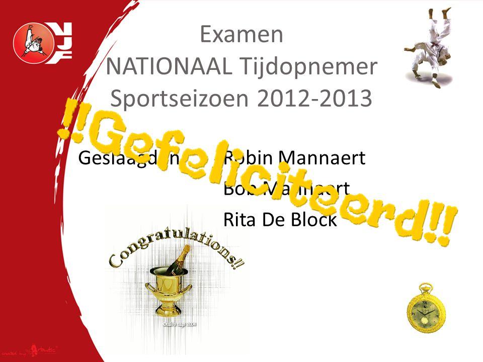 Examen NATIONAAL Tijdopnemer Sportseizoen 2012-2013 Geslaagden: Robin Mannaert Bob Mannaert Rita De Block