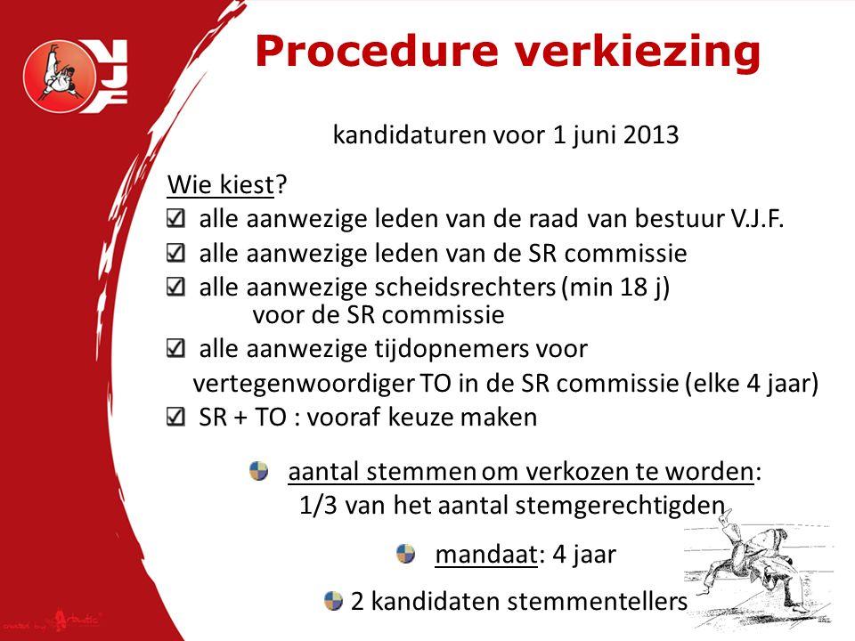kandidaturen voor 1 juni 2013 Wie kiest. alle aanwezige leden van de raad van bestuur V.J.F.