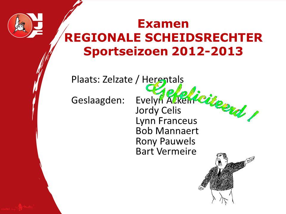Examen Nationaal SCHEIDSRECHTER Sportseizoen 2012-2013 Plaats: Licent Geslaagden: Van Doorsselaere Jeroen Vanden Auweele Dennis Commers Pierre