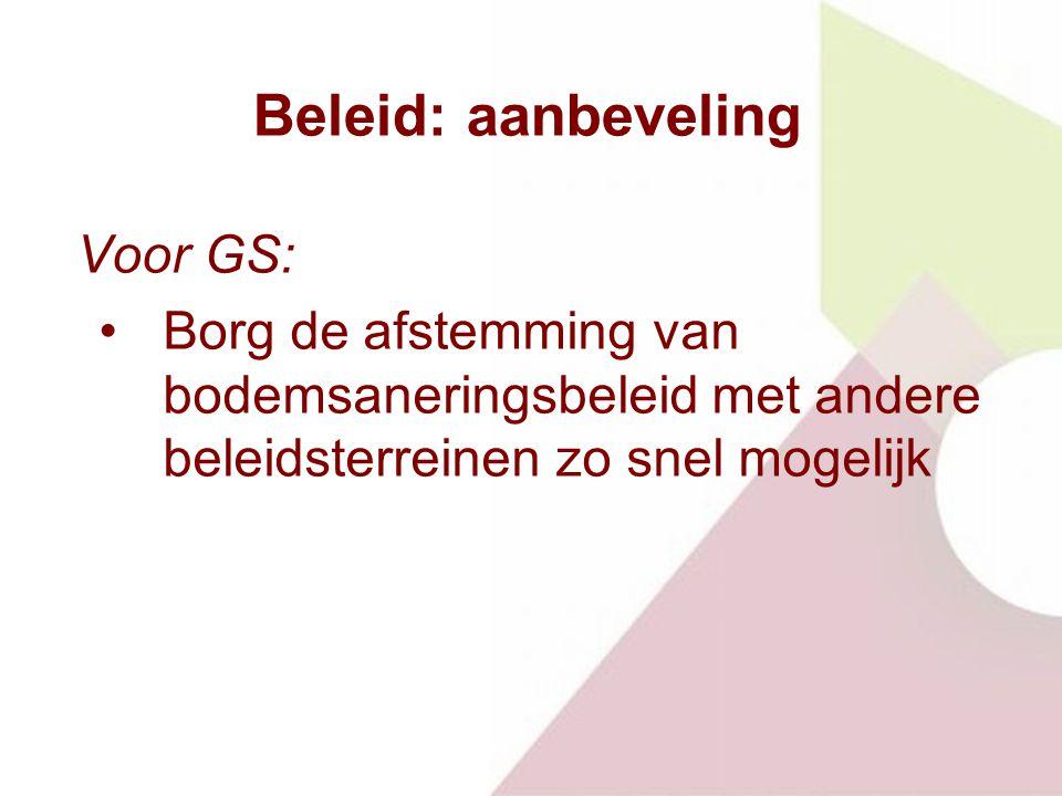 Beleid: aanbeveling Voor GS: Borg de afstemming van bodemsaneringsbeleid met andere beleidsterreinen zo snel mogelijk