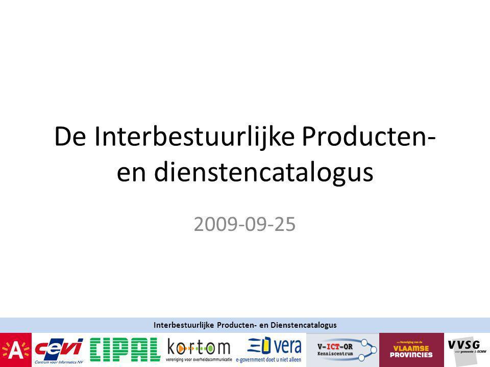 De Interbestuurlijke Producten- en dienstencatalogus 2009-09-25 Interbestuurlijke Producten- en Dienstencatalogus