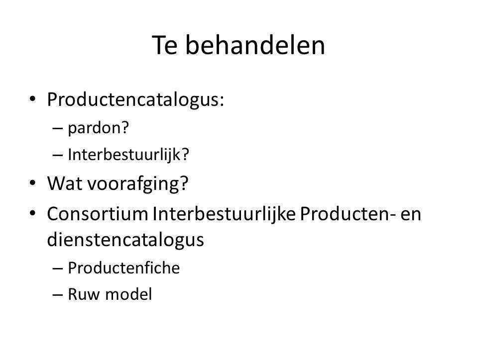Te behandelen Productencatalogus: – pardon.– Interbestuurlijk.