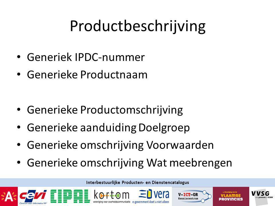 Productbeschrijving Generiek IPDC-nummer Generieke Productnaam Generieke Productomschrijving Generieke aanduiding Doelgroep Generieke omschrijving Voorwaarden Generieke omschrijving Wat meebrengen Interbestuurlijke Producten- en Dienstencatalogus