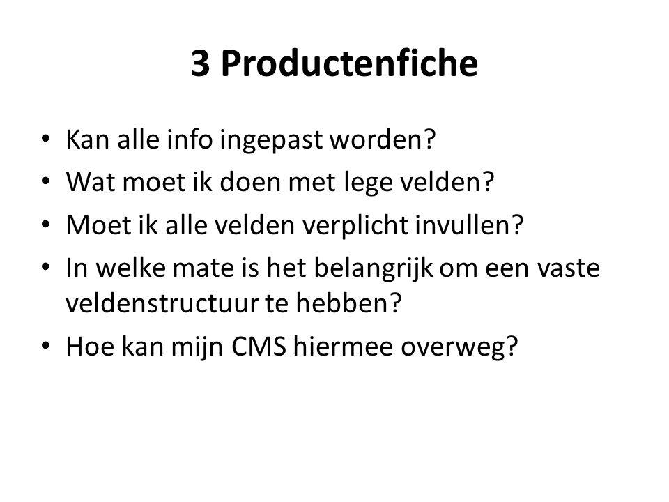 3 Productenfiche Kan alle info ingepast worden? Wat moet ik doen met lege velden? Moet ik alle velden verplicht invullen? In welke mate is het belangr