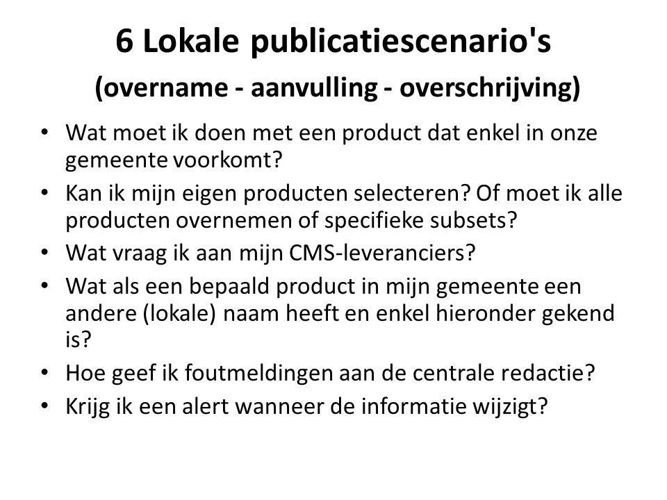 6 Lokale publicatiescenario s (overname - aanvulling - overschrijving) Wat moet ik doen met een product dat enkel in onze gemeente voorkomt.