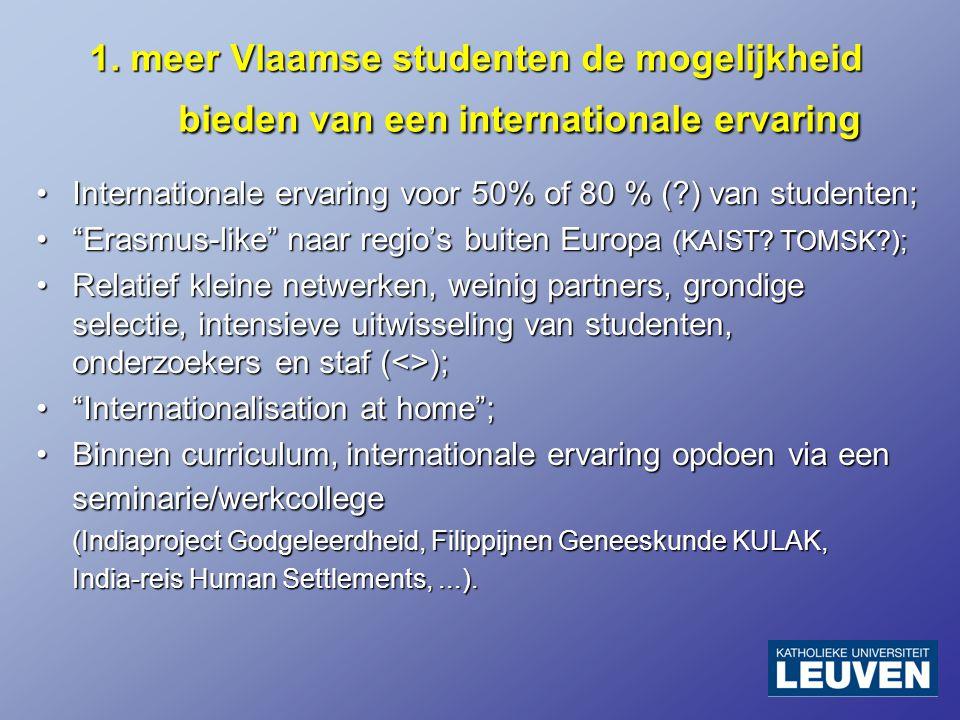 1. meer Vlaamse studenten de mogelijkheid bieden van een internationale ervaring Internationale ervaring voor 50% of 80 % (?) van studenten;Internatio