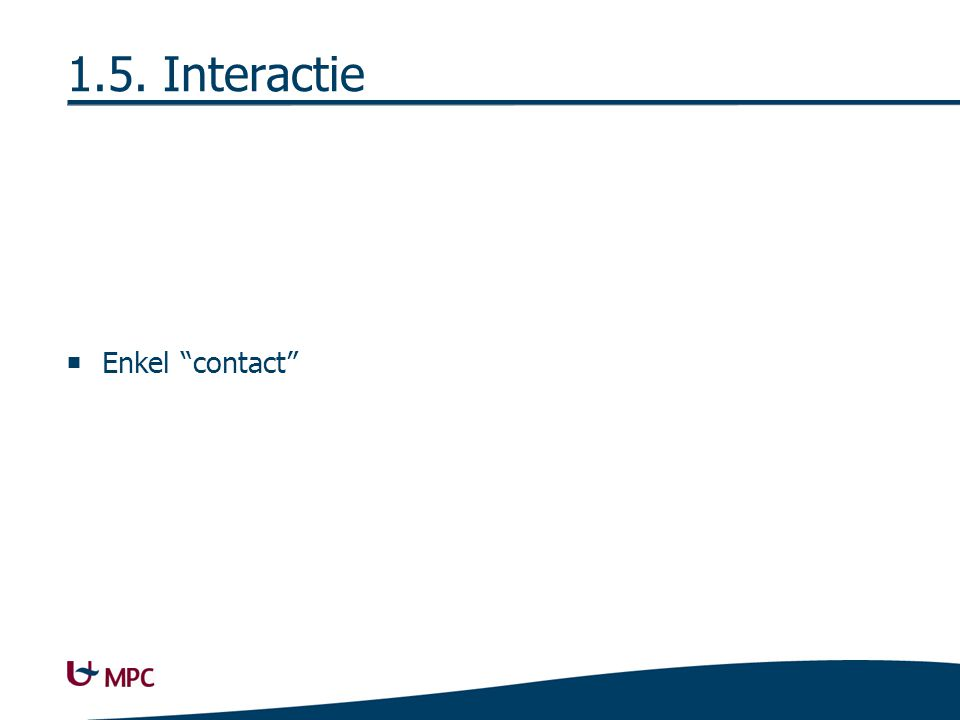 "1.5. Interactie  Enkel ""contact"""