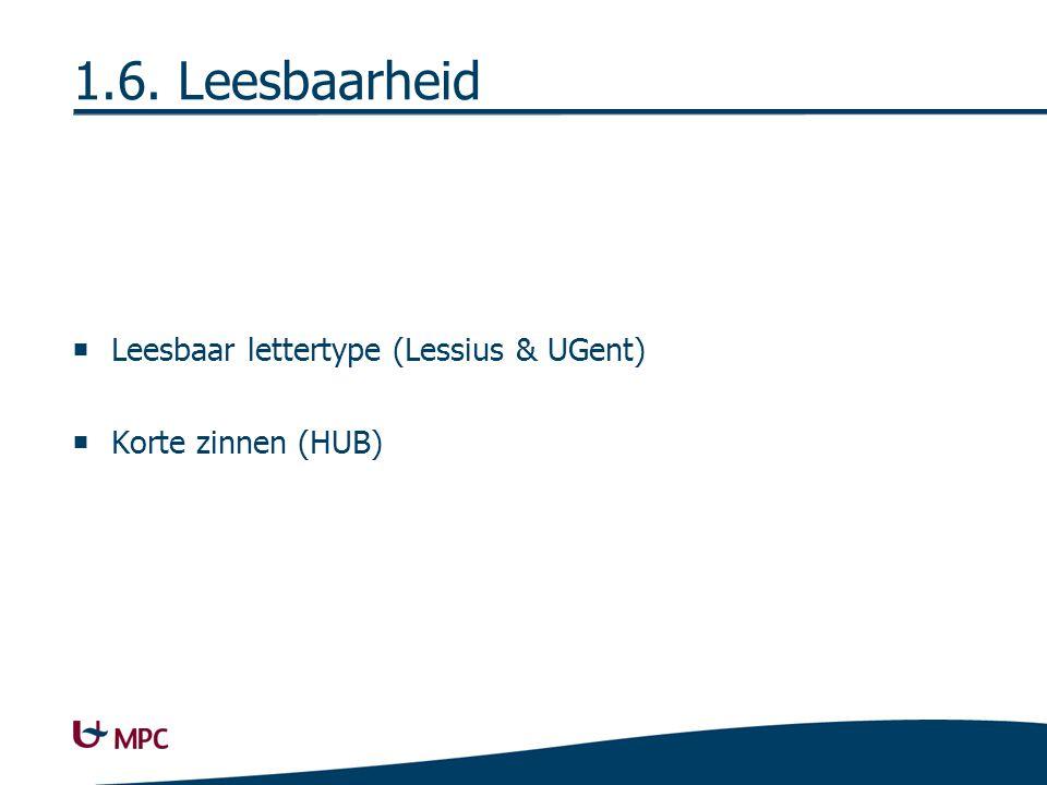 1.6. Leesbaarheid  Leesbaar lettertype (Lessius & UGent)  Korte zinnen (HUB)