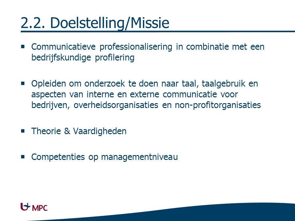 2.2. Doelstelling/Missie  Communicatieve professionalisering in combinatie met een bedrijfskundige profilering  Opleiden om onderzoek te doen naar t
