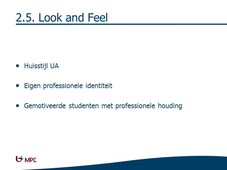 2.5. Look and Feel  Huisstijl UA  Eigen professionele identiteit  Gemotiveerde studenten met professionele houding