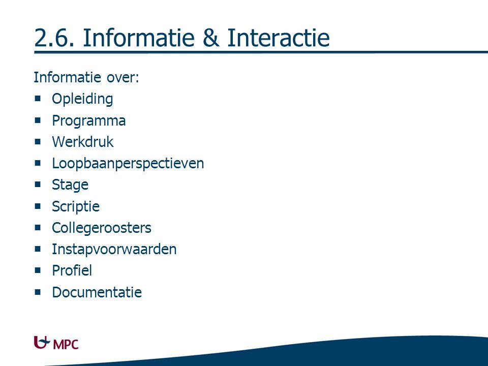 2.6. Informatie & Interactie Informatie over:  Opleiding  Programma  Werkdruk  Loopbaanperspectieven  Stage  Scriptie  Collegeroosters  Instap