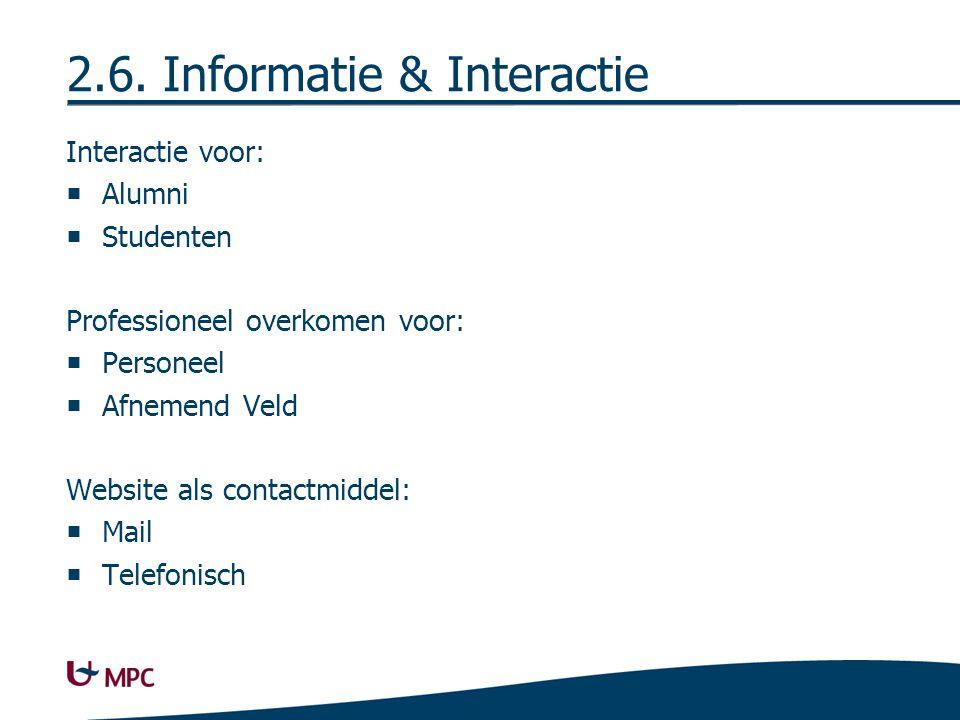 2.6. Informatie & Interactie Interactie voor:  Alumni  Studenten Professioneel overkomen voor:  Personeel  Afnemend Veld Website als contactmiddel