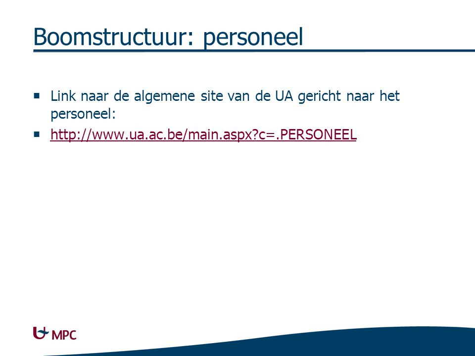 Boomstructuur: personeel  Link naar de algemene site van de UA gericht naar het personeel:  http://www.ua.ac.be/main.aspx?c=.PERSONEEL http://www.ua.ac.be/main.aspx?c=.PERSONEEL