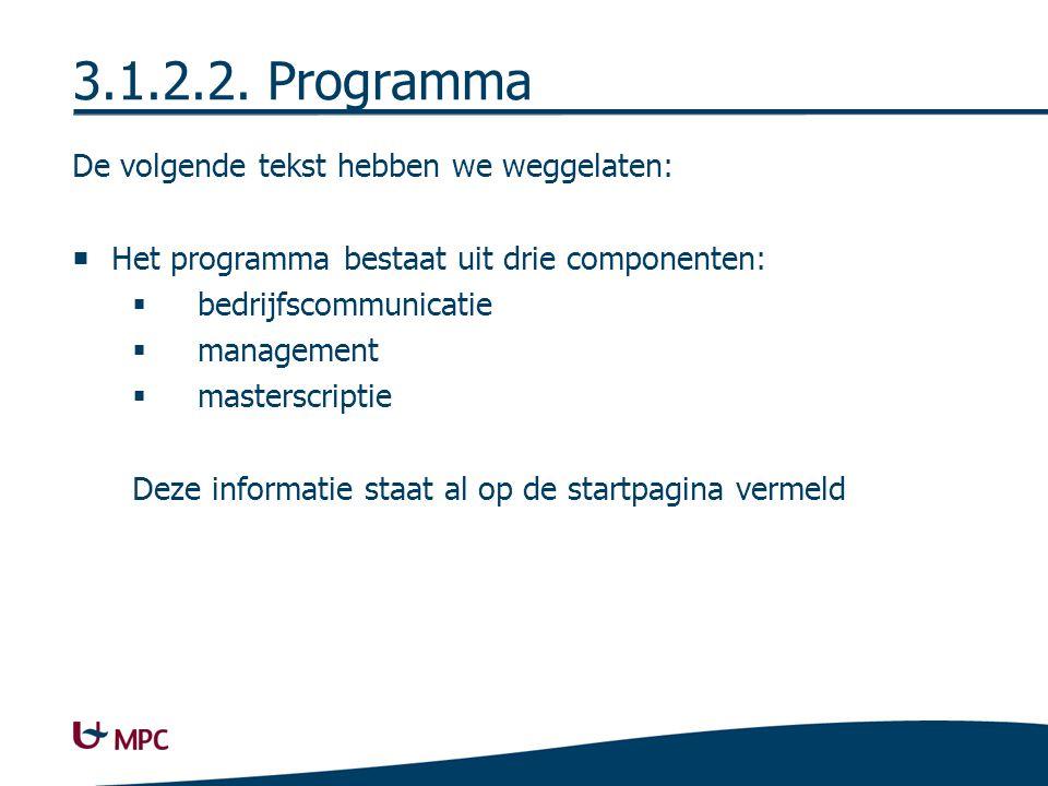 3.1.2.2. Programma De volgende tekst hebben we weggelaten:  Het programma bestaat uit drie componenten:  bedrijfscommunicatie  management  masters