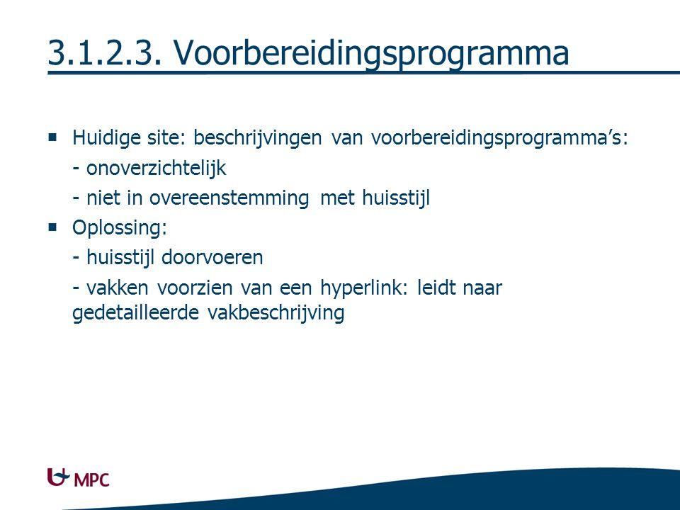 3.1.2.3. Voorbereidingsprogramma  Huidige site: beschrijvingen van voorbereidingsprogramma's: - onoverzichtelijk - niet in overeenstemming met huisst