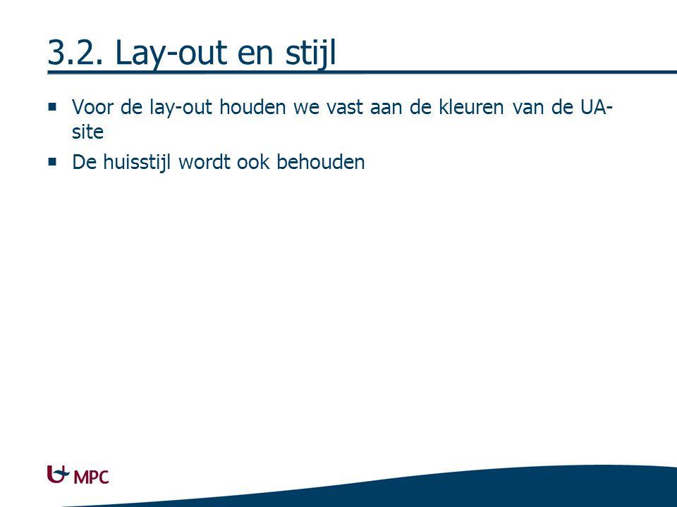 3.2. Lay-out en stijl  Voor de lay-out houden we vast aan de kleuren van de UA- site  De huisstijl wordt ook behouden