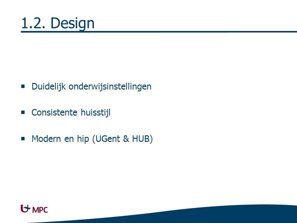 1.2. Design  Duidelijk onderwijsinstellingen  Consistente huisstijl  Modern en hip (UGent & HUB)
