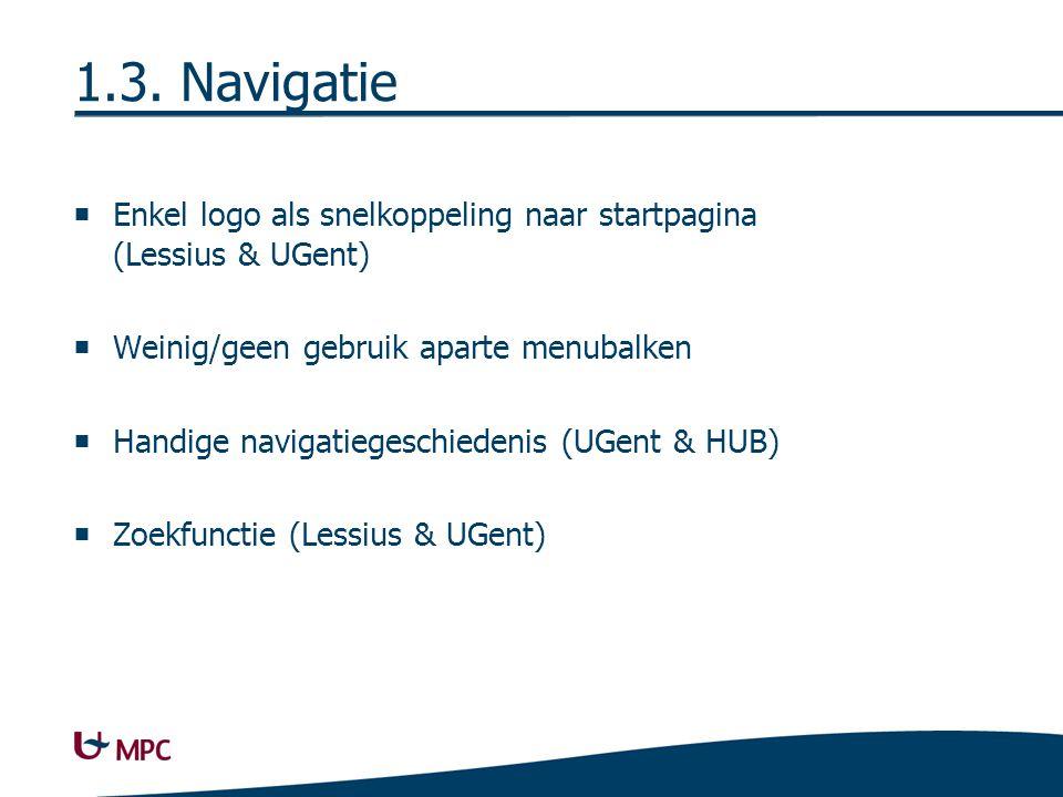 1.3. Navigatie  Enkel logo als snelkoppeling naar startpagina (Lessius & UGent)  Weinig/geen gebruik aparte menubalken  Handige navigatiegeschieden
