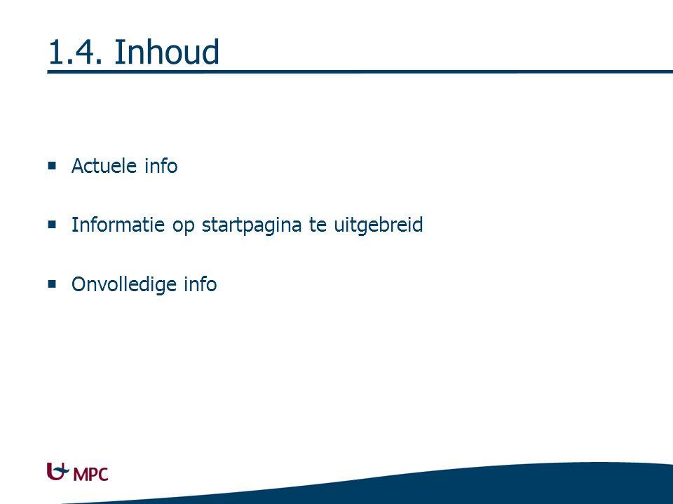 1.4. Inhoud  Actuele info  Informatie op startpagina te uitgebreid  Onvolledige info