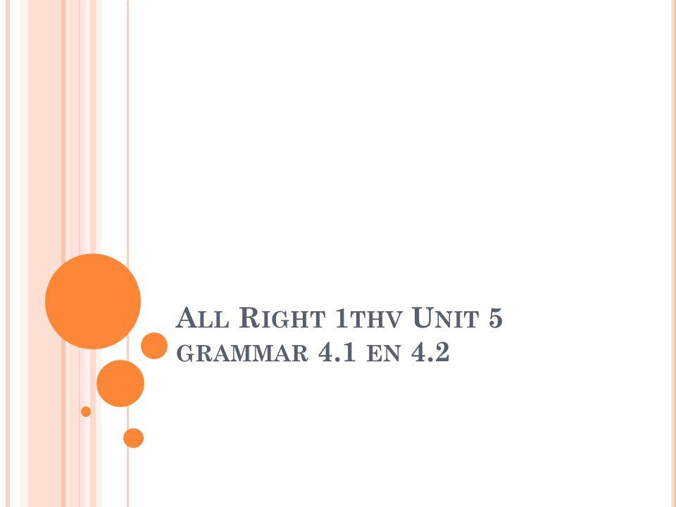 A LL R IGHT 1 THV U NIT 5 GRAMMAR 4.1 EN 4.2