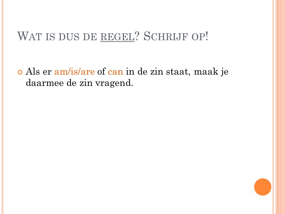 W AT IS DUS DE REGEL . S CHRIJF OP .