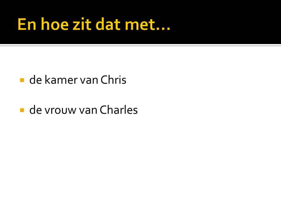  Chris room, of: Chris s room  Charles wife, of:Charles s wife