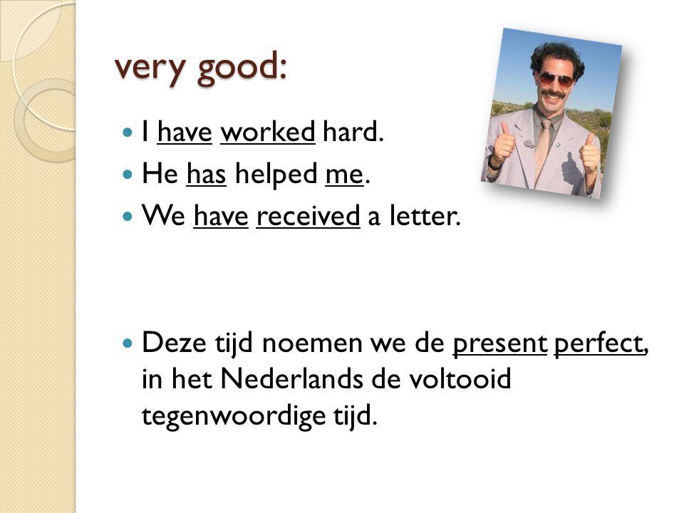 Kijk nog eens naar de zinnen: I have worked hard.He has helped me.