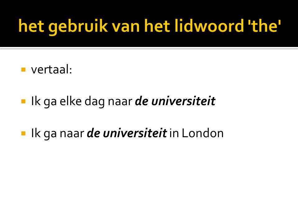  Ik ga elke dag naar de universiteit =  I go to university every day  Ik ga naar de universiteit in London =  I go to the university in London  Maar waarom in zin 1 geen the en in zin 2 wel?