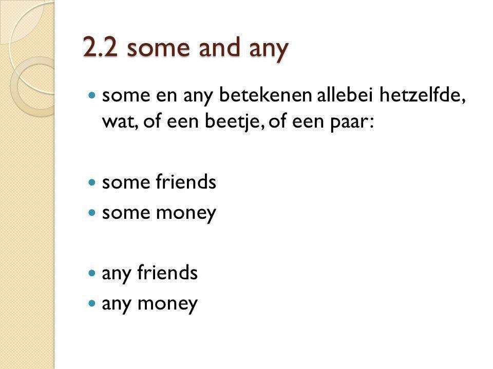 2.2 some and any some en any betekenen allebei hetzelfde, wat, of een beetje, of een paar: some friends some money any friends any money