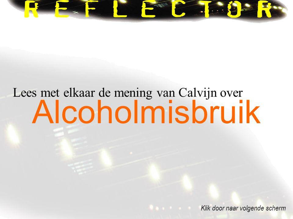 Lees met elkaar de mening van Calvijn over Alcoholmisbruik Klik door naar volgende scherm
