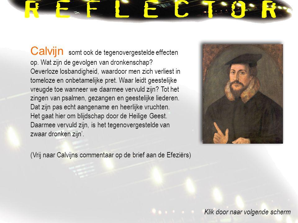 (Vrij naar Calvijns commentaar op de brief aan de Efeziërs) Calvijn somt ook de tegenovergestelde effecten op.