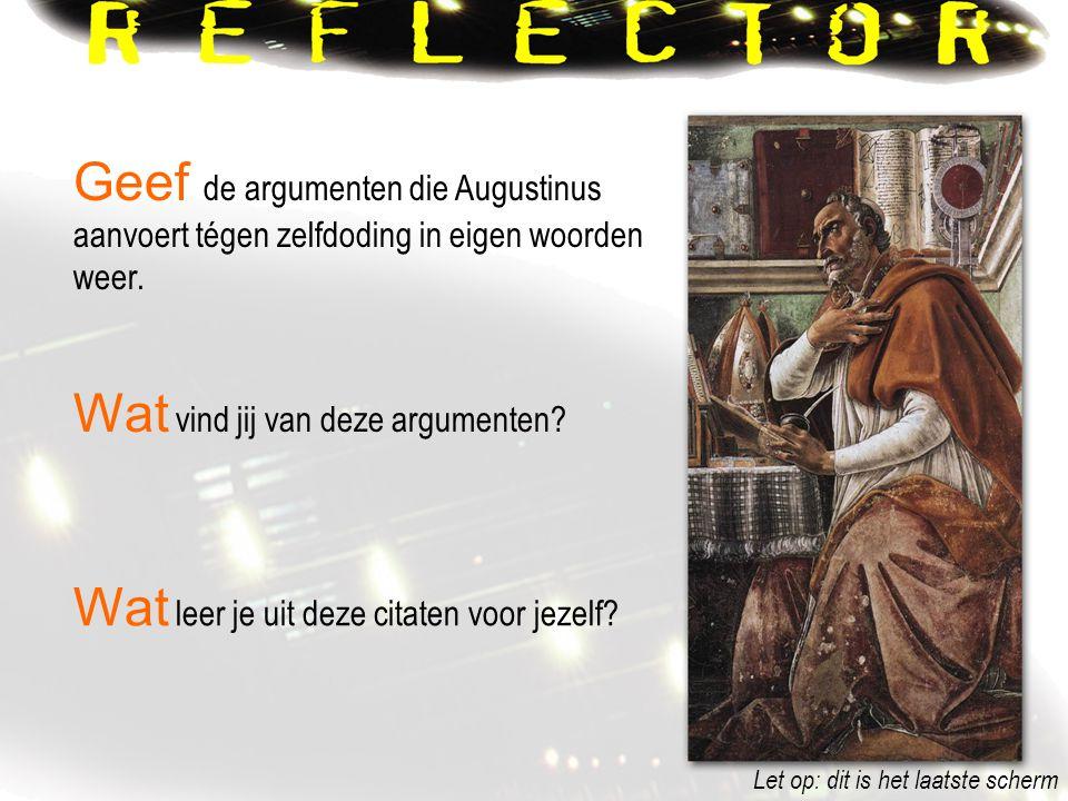 Wat leer je uit deze citaten voor jezelf? Wat vind jij van deze argumenten? Geef de argumenten die Augustinus aanvoert tégen zelfdoding in eigen woord