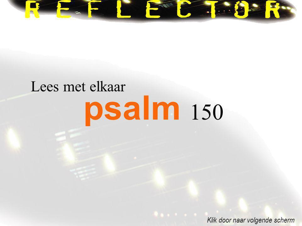 psalm 150 Lees met elkaar Klik door naar volgende scherm