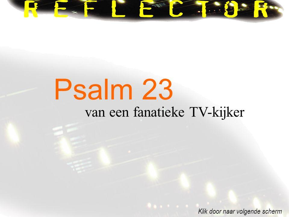 Psalm 23 van een fanatieke TV-kijker Klik door naar volgende scherm