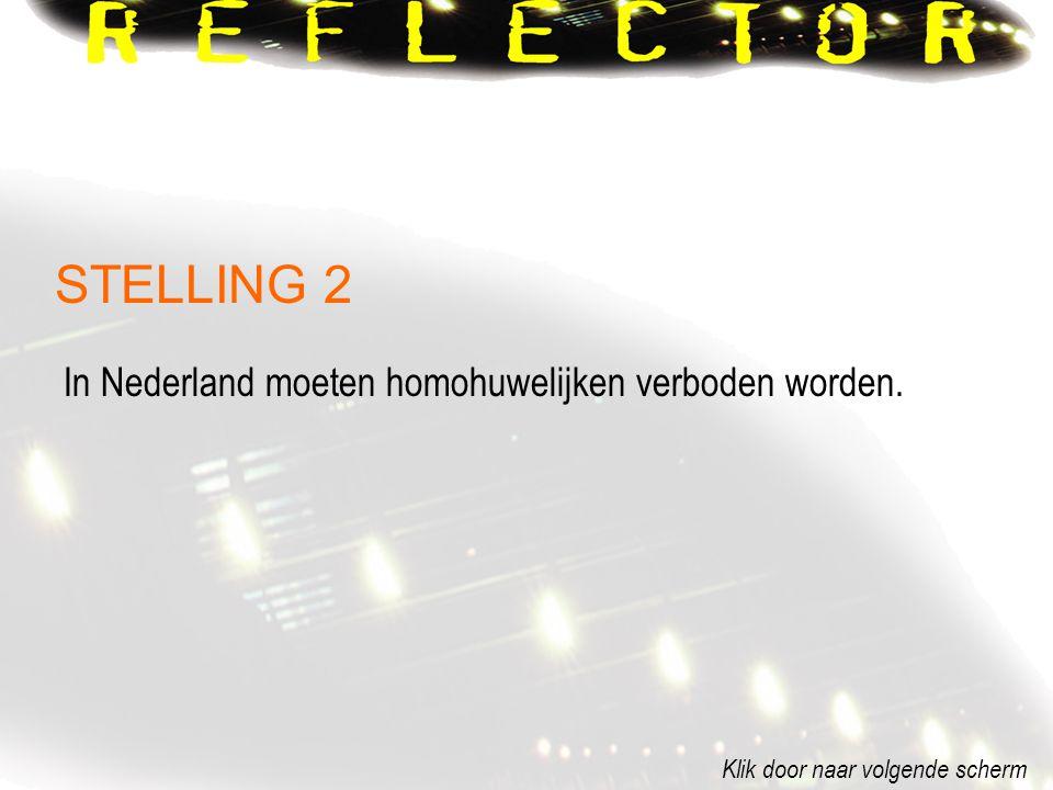 In Nederland moeten homohuwelijken verboden worden. Klik door naar volgende scherm STELLING 2