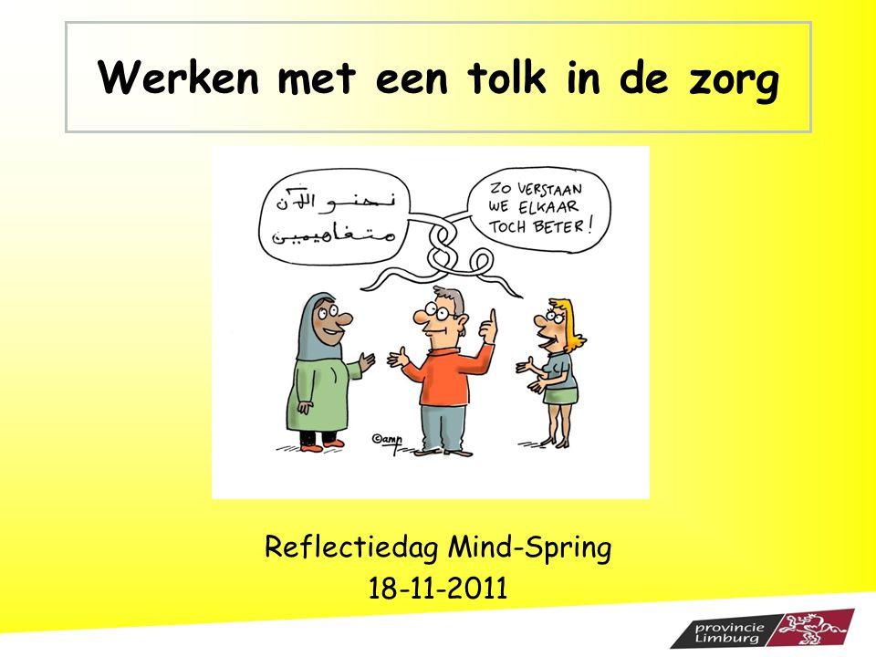 Werken met een tolk in de zorg Reflectiedag Mind-Spring 18-11-2011