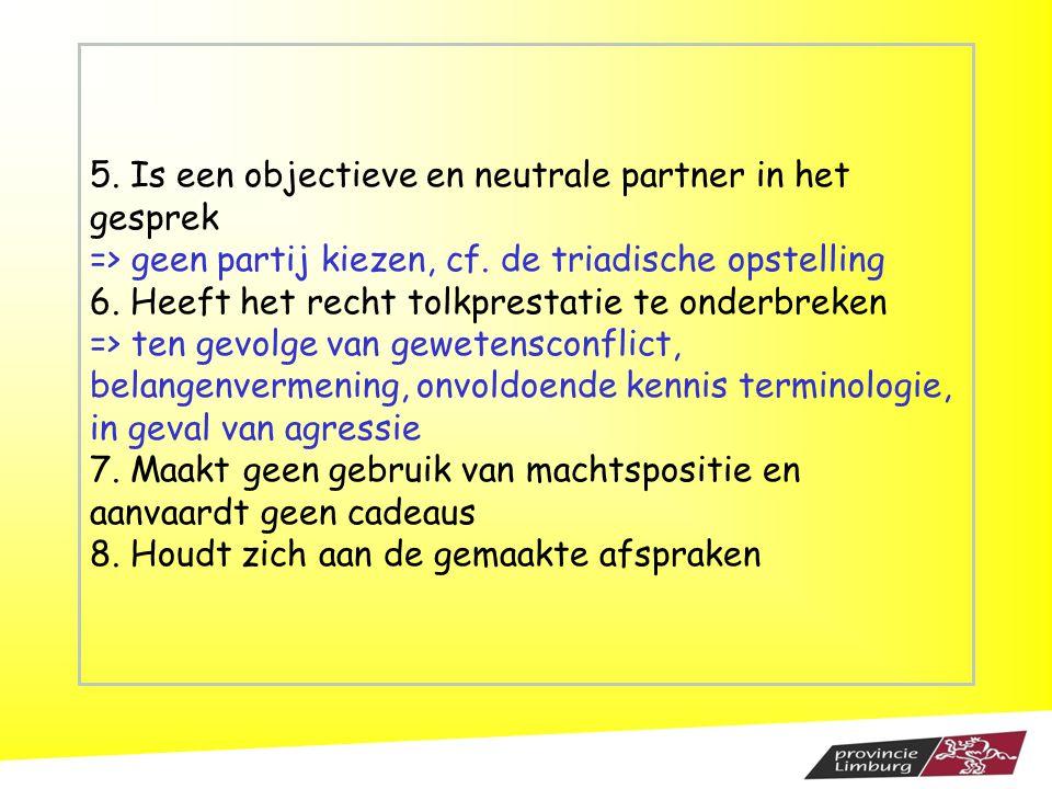5. Is een objectieve en neutrale partner in het gesprek => geen partij kiezen, cf. de triadische opstelling 6. Heeft het recht tolkprestatie te onderb