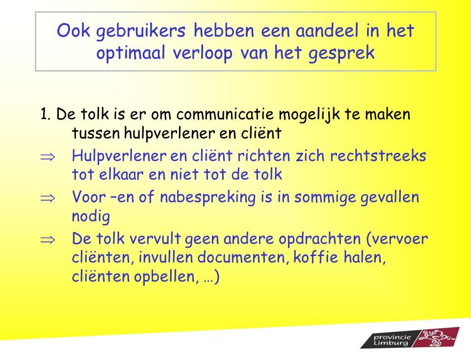 Ook gebruikers hebben een aandeel in het optimaal verloop van het gesprek 1. De tolk is er om communicatie mogelijk te maken tussen hulpverlener en cl