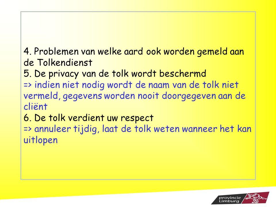 4. Problemen van welke aard ook worden gemeld aan de Tolkendienst 5. De privacy van de tolk wordt beschermd => indien niet nodig wordt de naam van de