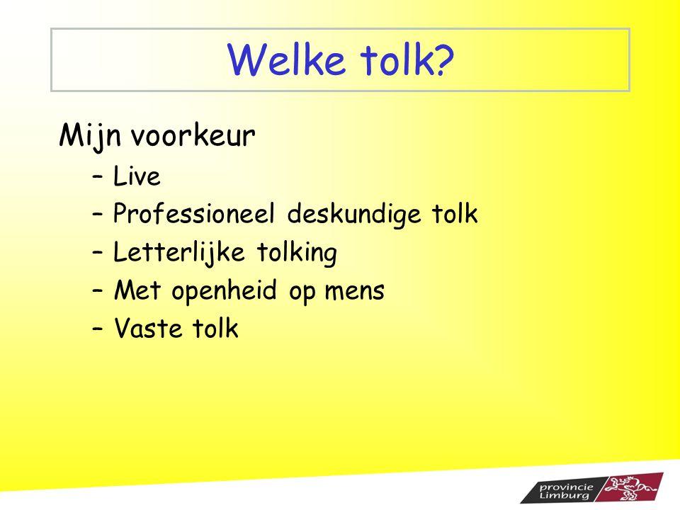Welke tolk? Mijn voorkeur –Live –Professioneel deskundige tolk –Letterlijke tolking –Met openheid op mens –Vaste tolk