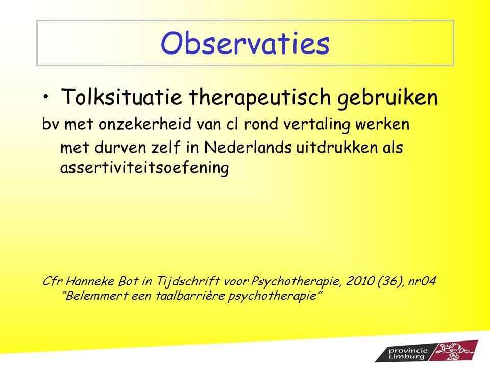 Observaties Tolksituatie therapeutisch gebruiken bv met onzekerheid van cl rond vertaling werken met durven zelf in Nederlands uitdrukken als assertiv
