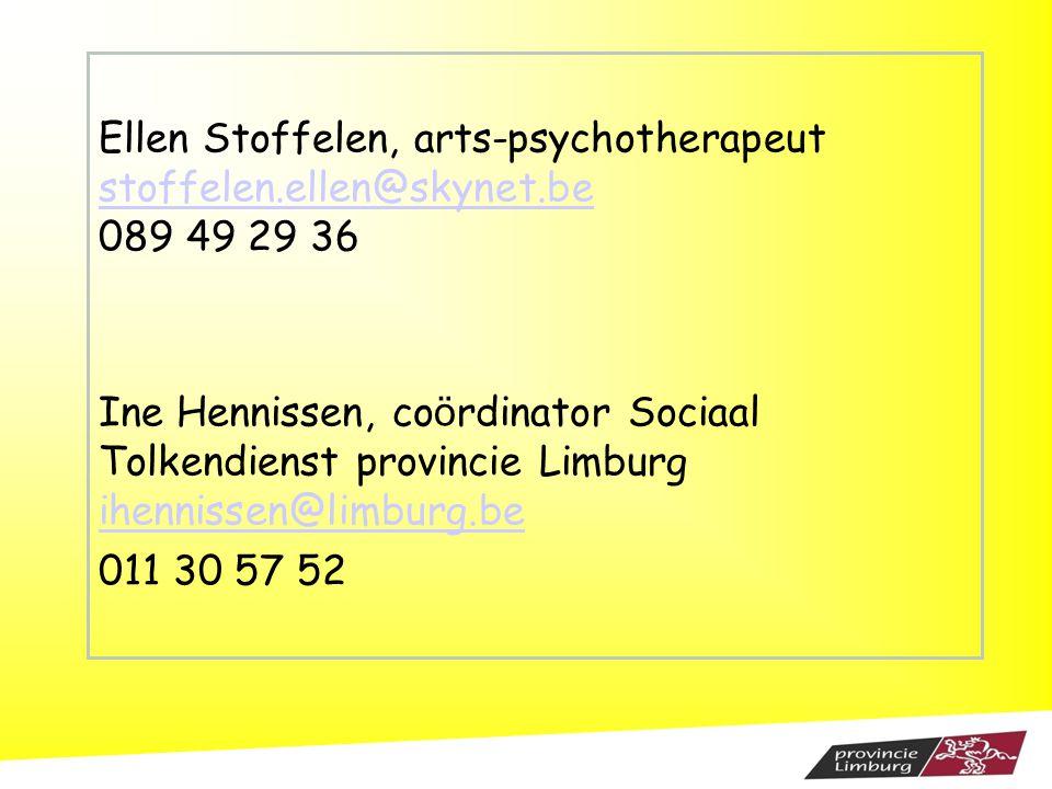 Ellen Stoffelen, arts-psychotherapeut stoffelen.ellen@skynet.be 089 49 29 36 Ine Hennissen, co ö rdinator Sociaal Tolkendienst provincie Limburg ihenn