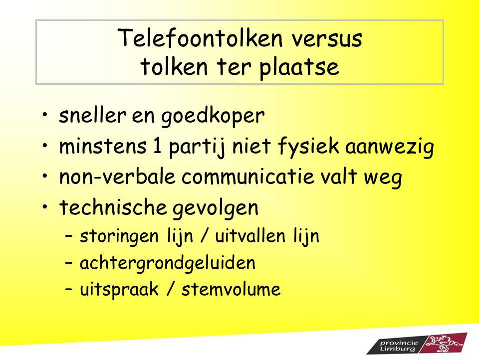 Telefoontolken versus tolken ter plaatse sneller en goedkoper minstens 1 partij niet fysiek aanwezig non-verbale communicatie valt weg technische gevo