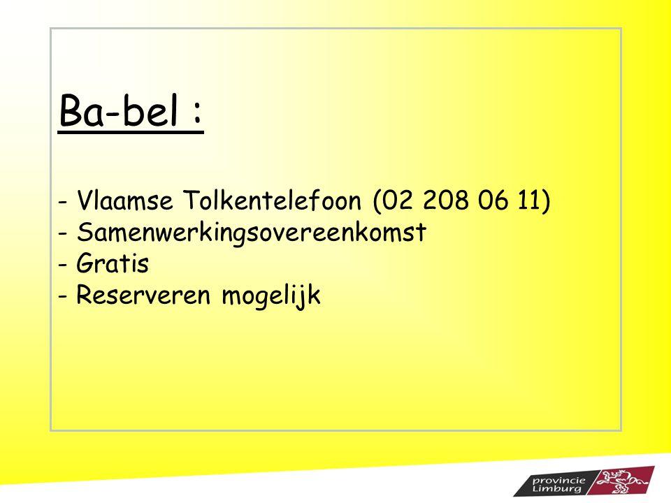 Ba-bel : - Vlaamse Tolkentelefoon (02 208 06 11) - Samenwerkingsovereenkomst - Gratis - Reserveren mogelijk