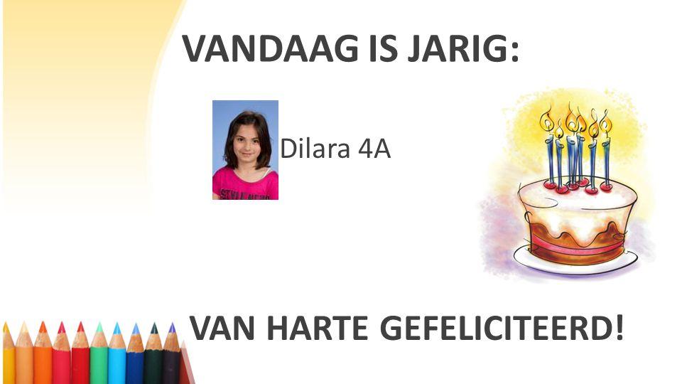 VANDAAG IS JARIG: Dilara 4A VAN HARTE GEFELICITEERD!