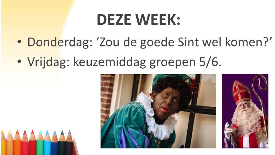 DEZE WEEK: Donderdag: 'Zou de goede Sint wel komen?' Vrijdag: keuzemiddag groepen 5/6.
