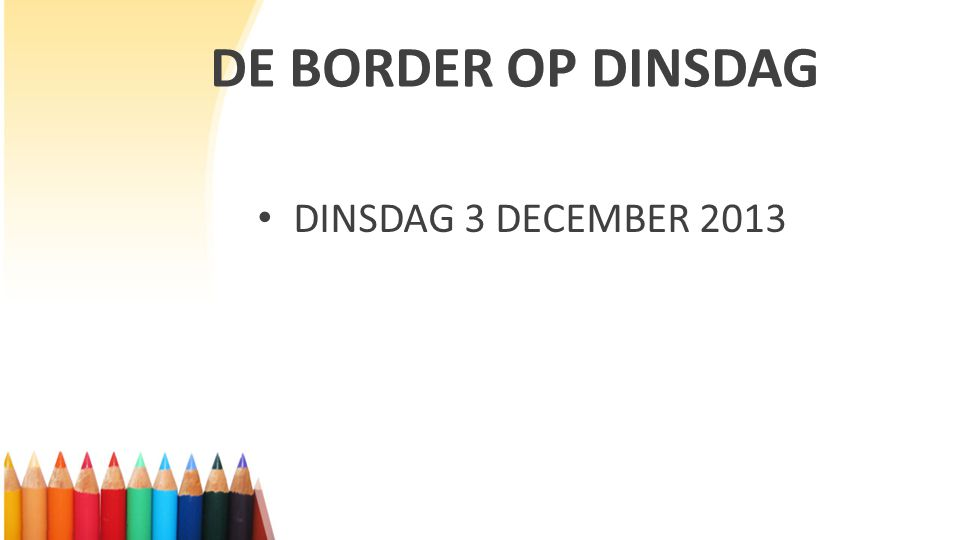 DE BORDER OP DINSDAG DINSDAG 3 DECEMBER 2013